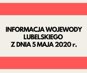 Napis informacja Wojewody Lubelskiego z dnia 5 maja 2020 r.