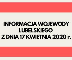 Napis informacja Wojewody Lubelskiego z dnia 17 kwietnia 2020 r.