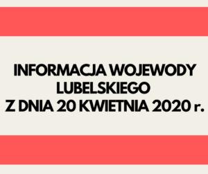 Napis informacja Wojewody Lubelskiego z dnia 20 kwietnia 2020 r.