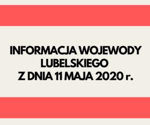 Napis informacja Wojewody Lubelskiego z dnia 11 maja 2020 r.
